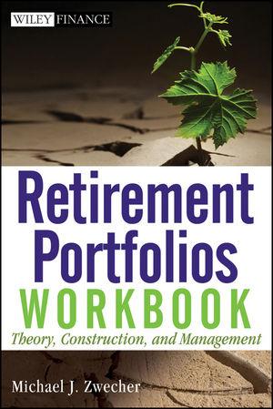 Retirement Portfolios Workbook: Theory, Construction, and Management
