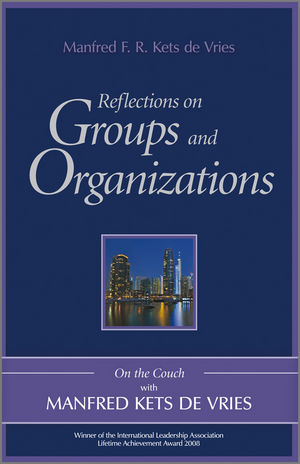 Reflections on Groups and Organizations: On the Couch With Manfred Kets de Vries (047074247X) cover image