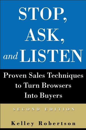 Stop, Ask, and Listen: Proven Sales Techniques to Turn Browsers Into Buyers, 2nd Edition