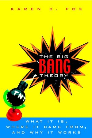 The Big Bang Theory: What It Is, Where It Came From, and Why It Works (047127397X) cover image