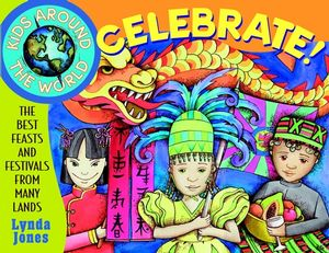 Kids Around the World Celebrate!: The Best Feasts and Festivals from Many Lands (047134527X) cover image