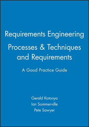Requirements Engineering: Processes and Techniques & Requirements: A Good Practice Guide Set