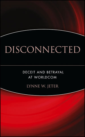 Disconnected: Deceit and Betrayal at WorldCom
