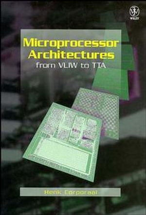 Microprocessor Architectures: From VLIW to TTA (047197157X) cover image