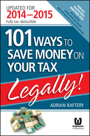 101 Ways to Save Money on Your Tax - Legally! 2014 - 2015