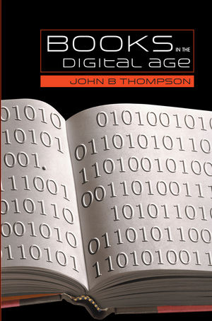 Books in the Digital Age: The Transformation of Academic and Higher Education Publishing in Britain and the United States (074563477X) cover image
