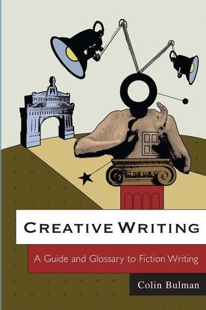 Creative Writing: A Guide and Glossary to Fiction Writing (074563687X) cover image