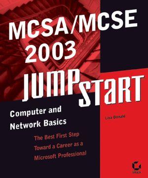 MCSA / MCSE 2003 JumpStart: Computer and Network Basics
