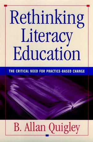 Rethinking Literacy Education: The Critical Need for Practice-Based Change