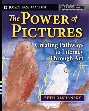 The Power of Pictures: Creating Pathways to Literacy through Art, Grades K-6