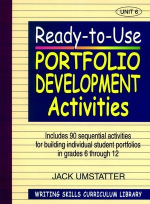 Ready-to-Use Portfolio Development Activities: Unit 6, Includes 90 Sequential Activities for Building Individual Student Portfolios in Grades 6 through 12 (087628487X) cover image