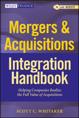 Mergers & Acquisitions Integration Handbook: Helping Companies Realize The Full Value of Acquisitions, + Website