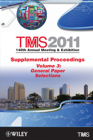 TMS 2011 140th Annual Meeting and Exhibition, Supplemental Proceedings, Volume 3, General Paper