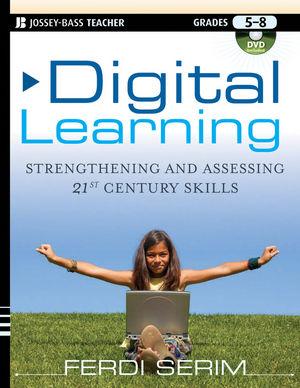 Digital Learning: Strengthening and Assessing 21st Century Skills, Grades 5-8 (111813107X) cover image
