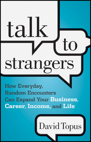 Talk to Strangers: How Everyday, Random Encounters Can Expand Your Business, Career, Income, and Life (111820347X) cover image