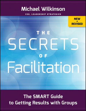 The Secrets of Facilitation: The SMART Guide to Getting Results with Groups, New and Revised (111822857X) cover image