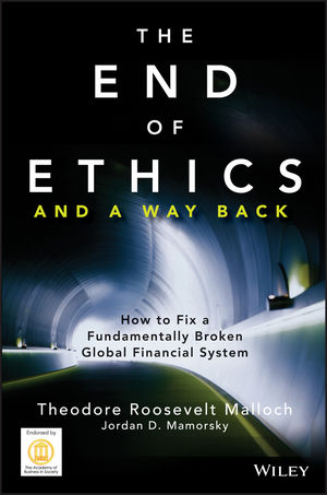 The End of Ethics and A Way Back: How To Fix A Fundamentally Broken Global Financial System (111855017X) cover image