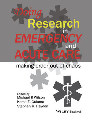 Doing Research in Emergency and Acute Care: Making Order Out of Chaos (111864347X) cover image