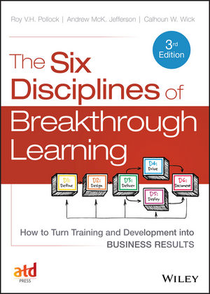 The Six Disciplines of Breakthrough Learning: How to Turn Training and Development into Business Results, 3rd Edition (111867717X) cover image