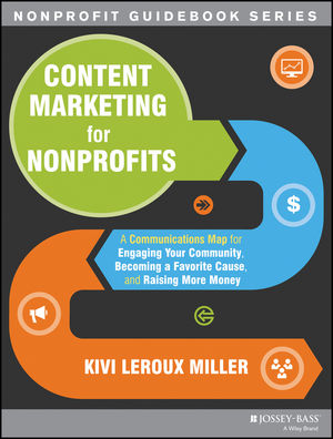 Content Marketing for Nonprofits: A Communications Map for Engaging Your Community, Becoming a Favorite Cause, and Raising More Money (111872237X) cover image