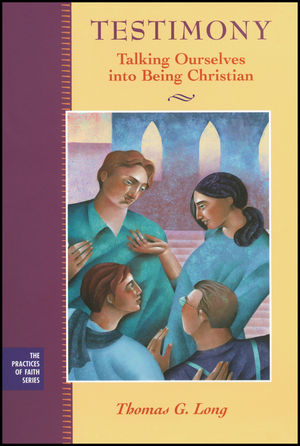 Testimony: Talking Ourselves into Being Christian (111878197X) cover image