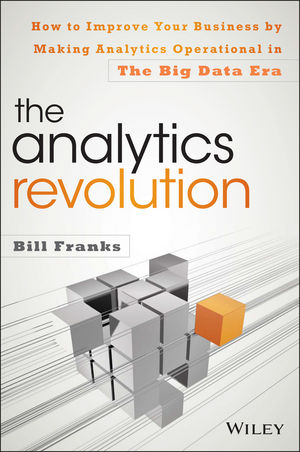 The Analytics Revolution: How to Improve Your Business By Making Analytics Operational In The Big Data Era