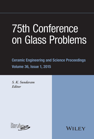 75th Conference on Glass Problems: A Collection of Papers Presented at the 75th Conference on Glass Problems, Greater Columbus Convention Center, Columbus, Ohio, November 3-6, 2014, Volume 36, Issue 1