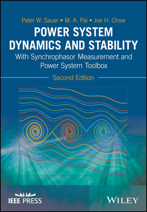 Power System Dynamics and Stability: With Synchrophasor Measurement and Power System Toolbox, 2nd Edition