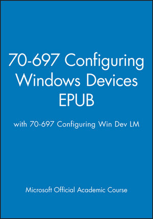 70-697 Configuring Windows Devices EPUB with 70-697 Configuring Win Dev LM EPUB Set