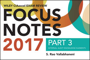 Wiley CIAexcel Exam Review 2017 Focus Notes, Part 3: Internal Audit Knowledge Elements