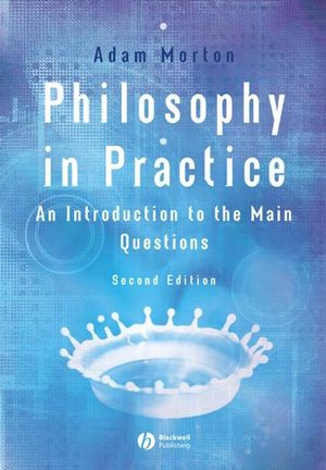 Philosophy in Practice: An Introduction to the Main Questions, 2nd Edition