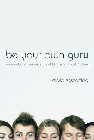 Be Your Own Guru: Personal and Business Enlightenment in Just 3 Days!