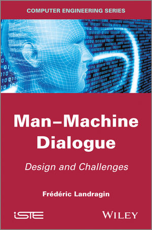 Man-Machine Dialogue: Design and Challenges (184821457X) cover image