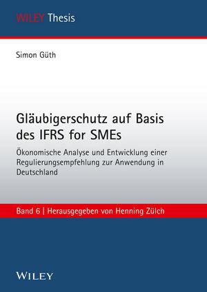 Gläubigerschutz auf Basis des IFRS for SMEs Ökonomische Analyse und Entwicklung einer Regulierungsempfehlung zur Anwendung