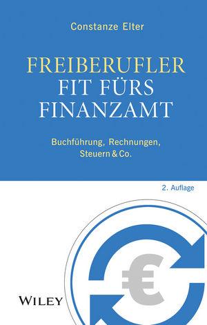 Freiberufler - Fit fürs Finanzamt: Buchführung, Rechnungen, Steuern & Co., 2. Auflage