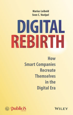 Digital Rebirth: How Smart Companies Recreate Themselves in the Digital Era