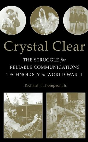 Crystal Clear: The Struggle for Reliable Communications Technology in World War II (0470051280) cover image