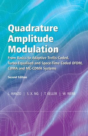 Quadrature Amplitude Modulation: From Basics to Adaptive Trellis-Coded, Turbo-Equalised and Space-Time Coded OFDM, CDMA and MC-CDMA Systems, 2nd Edition