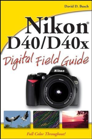 Nikon D40 / D40x Digital Field Guide (0470171480) cover image