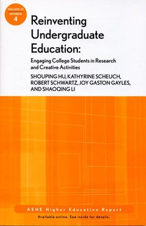 Reinventing Undergraduate Education: Engaging College Students in Research and Creative Activities: ASHE Higher Education Report, Volume 33, Number 4