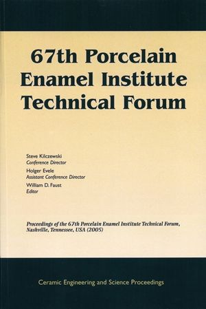 67th Porcelain Enamel Institute Technical Forum: Proceedings of the 67th Porcelain Enamel Institute Technical Forum, Nashville, Tennessee, USA 2005, Ceramic Engineering and Science Proceedings, Volume 26, Number 9 (0470291680) cover image