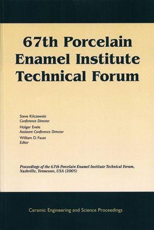 67th Porcelain Enamel Institute Technical Forum: Proceedings of the 67th Porcelain Enamel Institute Technical Forum, Nashville, Tennessee, USA 2005, Volume 26, Number 9 (0470291680) cover image