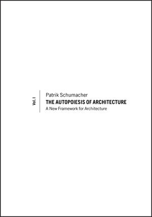 The Autopoiesis of Architecture: A New Framework for Architecture, Volume 1 (0470772980) cover image