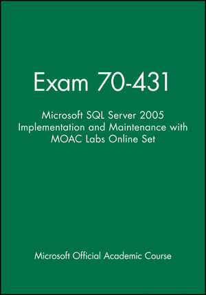 Exam 70-431: Microsoft SQL Server 2005 Implementation and Maintenance with MOAC Labs Online Set