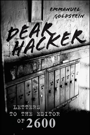 Dear Hacker: Letters to the Editor of 2600 (0470889780) cover image
