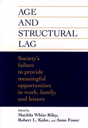 Age and Structural Lag: Society's Failure to Provide Meaningful Opportunities in Work, Family, and Leisure