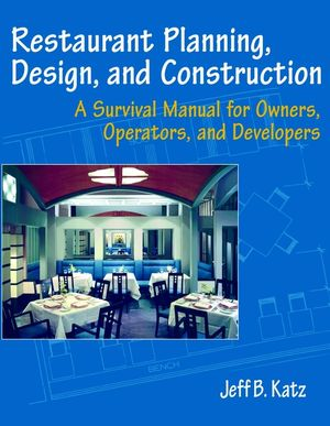 Restaurant Planning, Design, and <span class='search-highlight'>Construction</span>: A Survival Manual for Owners, Operators, and Developers