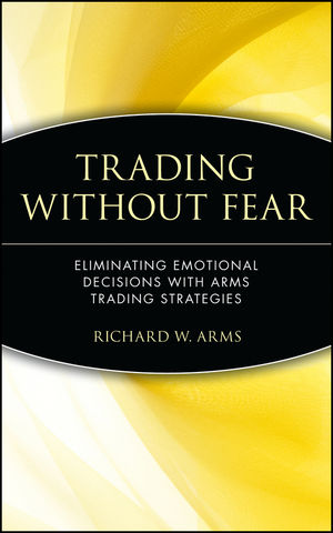 Trading Without Fear: Eliminating Emotional Decisions with Arms Trading Strategies (0471137480) cover image