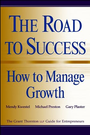 The Road to Success: How to Manage Growth: The Grant Thorton LLP Guide for Entrepreneurs