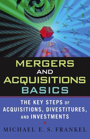 Mergers and Acquisitions Basics: The Key Steps of Acquisitions, Divestitures, and Investments (0471675180) cover image
